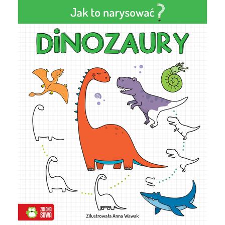 ZIELONA SOWA Dinozaury. Jak to narysować? (okładka miękka) (1)
